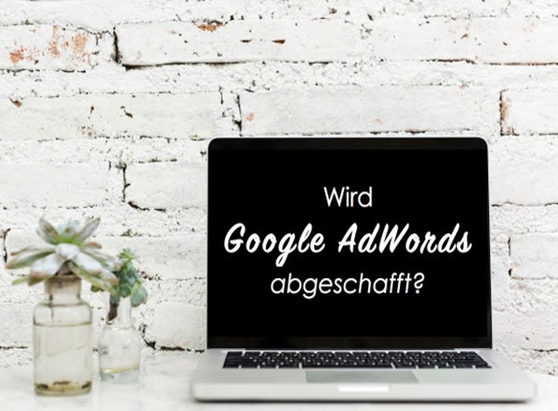 Blogbeitrag: Google AdWords abgeschafft?